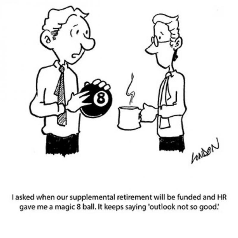 I asked when our supplemental retirement will be funded and HR gave me a magic 8 ball...