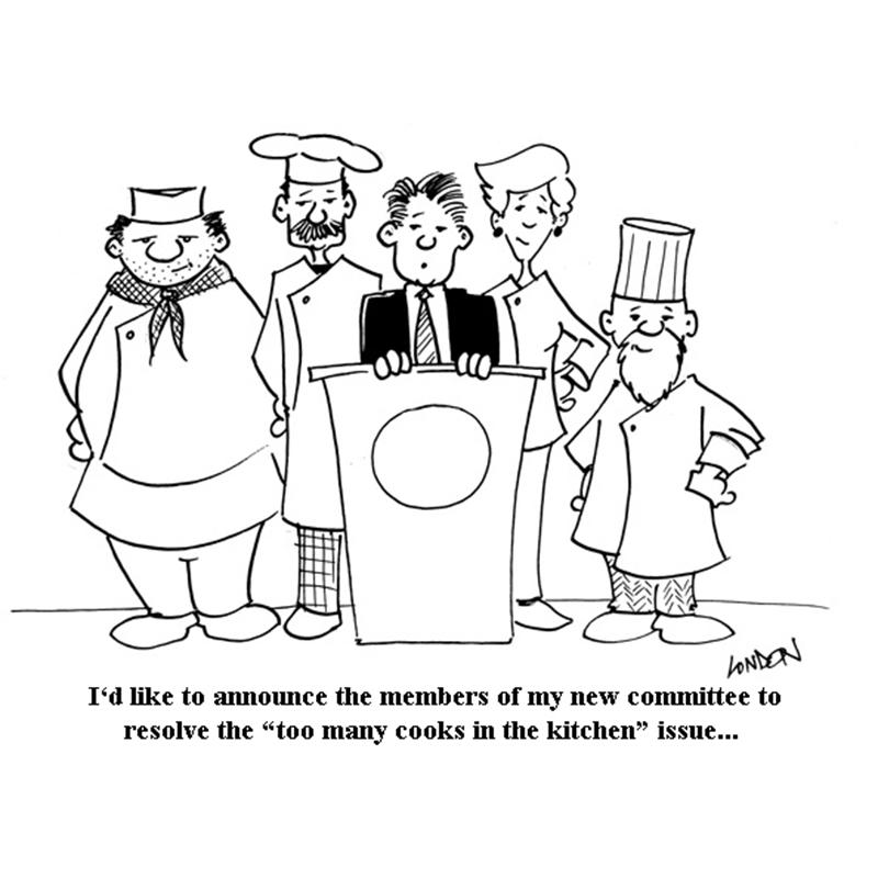 """I'd like to announce the members of my new committee to resolve the """"too many cooks in the kitchen"""" issue."""