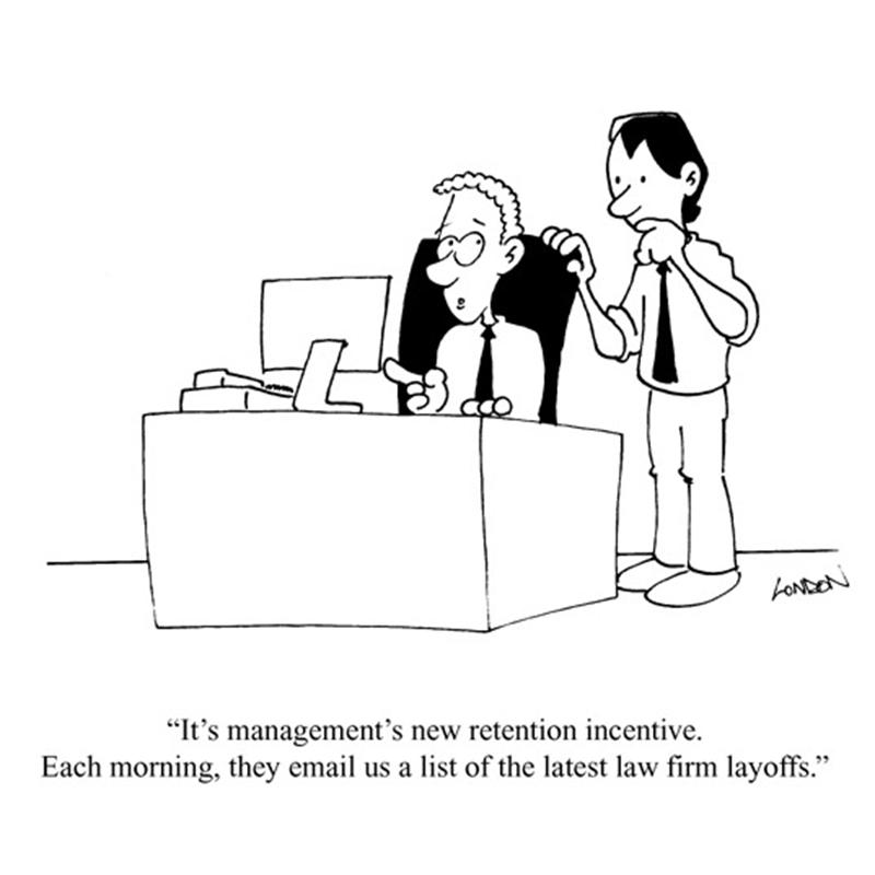 It's management's new retention incentive. Each morning, they email us a list of the latest law firm layoffs.
