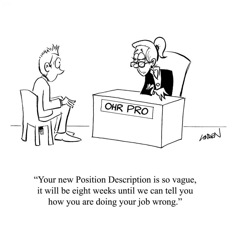Your new Position Description is so vague, it will be eight weeks until we can tell you how you are doing your job wrong.