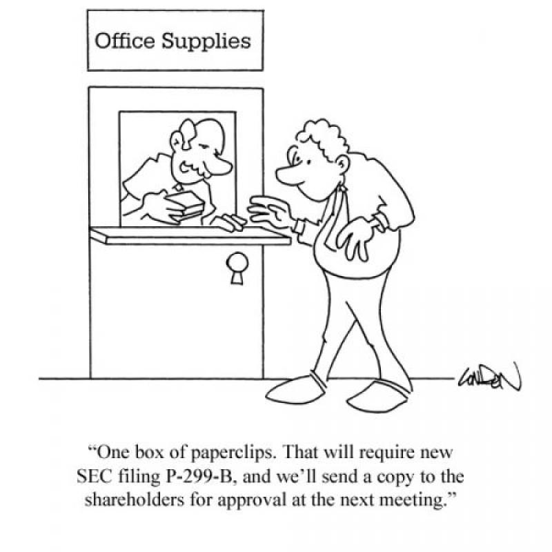 One box of paperclips. That will require new SEC filing P-229-B, and we'll send a copy to the shareholders for approval at the next meeting